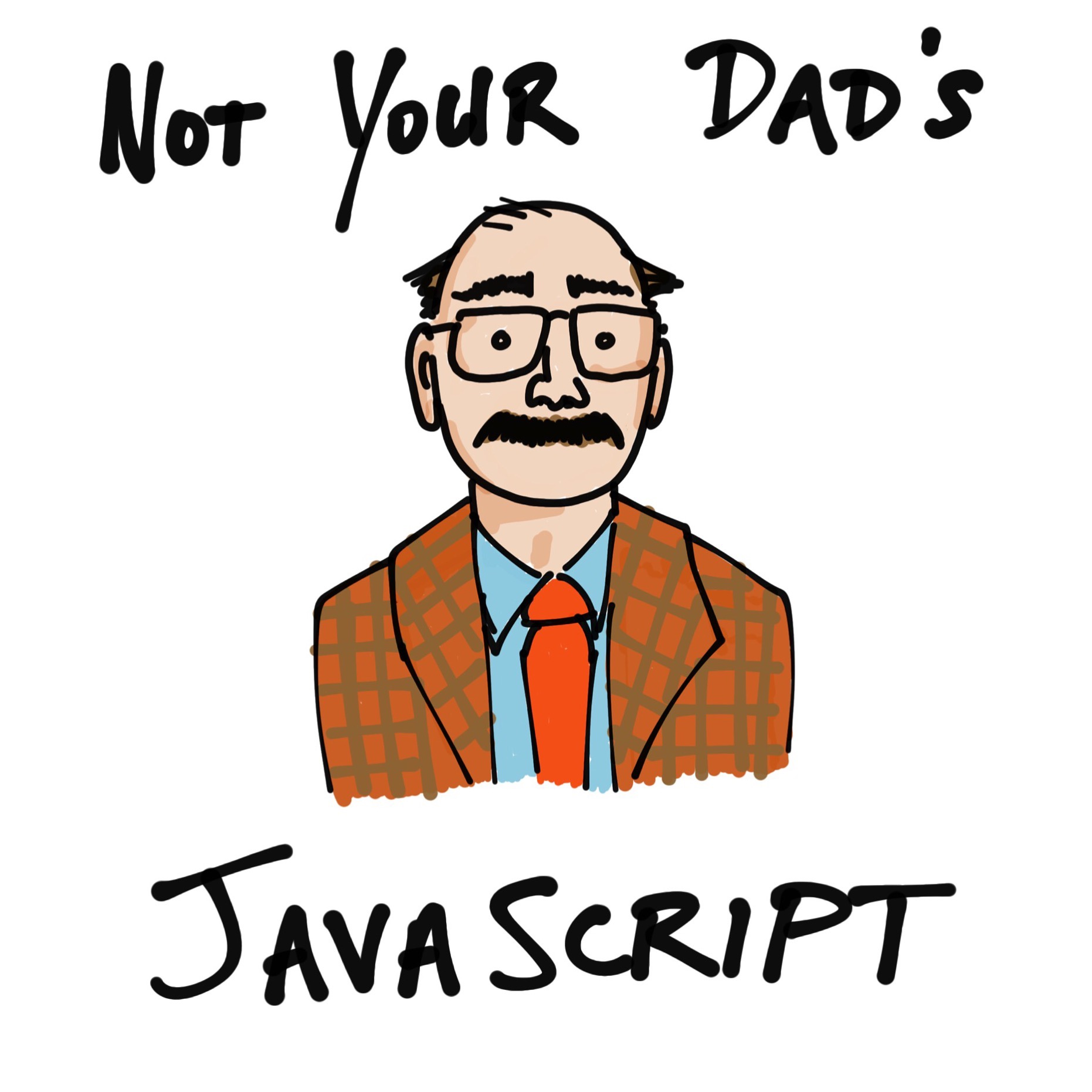 Not Your Dad's JavaScript
