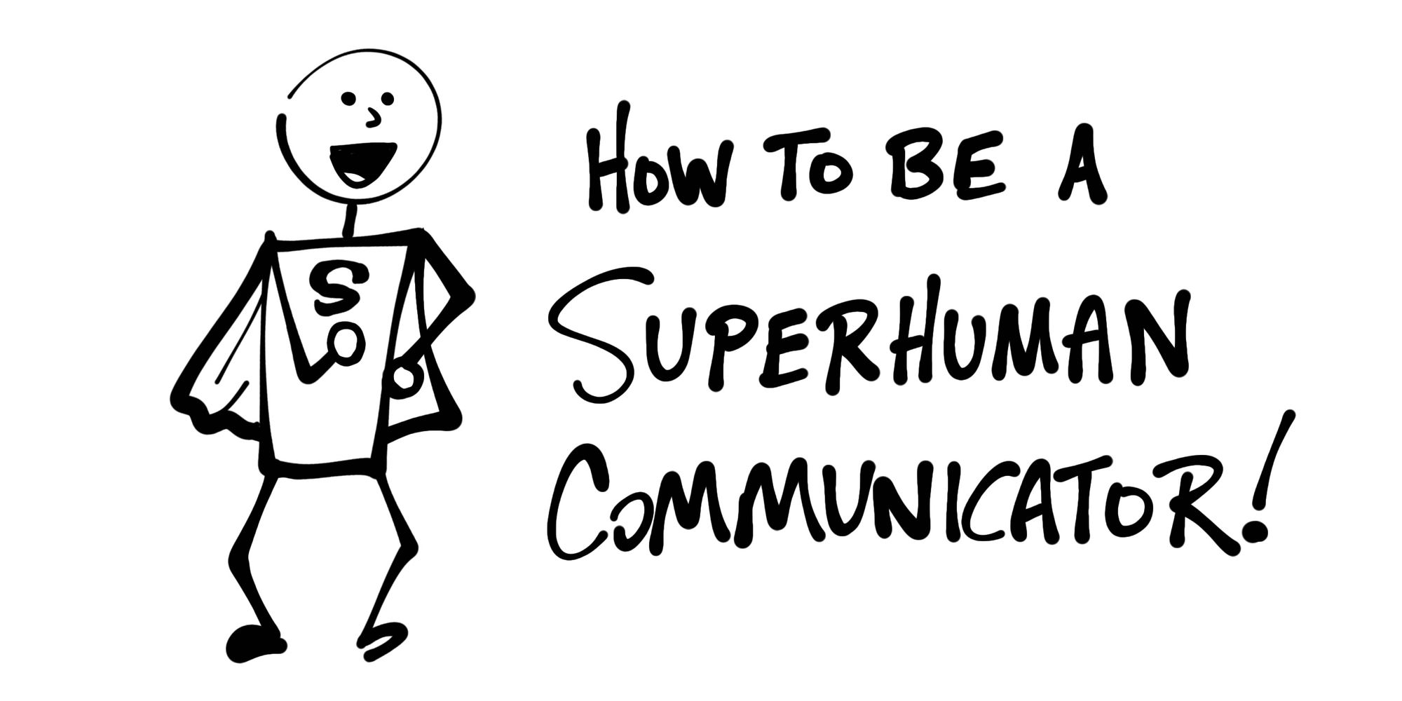 How to be a Superhuman Communicator