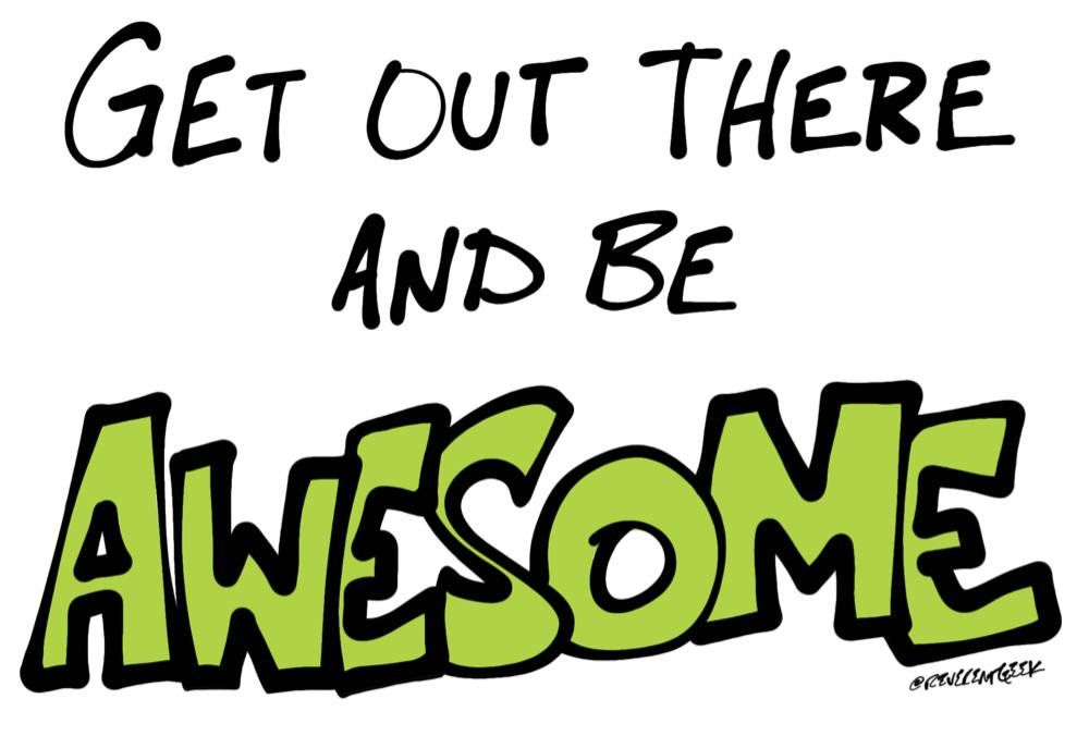 Get out there and be awesome!